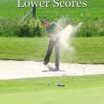 A few golf tips to follow if you want to shoot lower scores