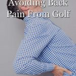 Some tips on how to avoid back pain from golf