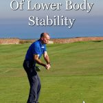 The importance of lower body stability for your golf swing