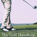 Golf handicap explained – understanding handicaps for beginners