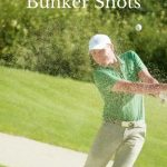 Tips and advice on how to hit bunker shots