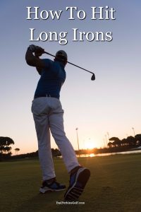 A guide on how to hit long irons