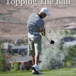 How to stop topping the ball