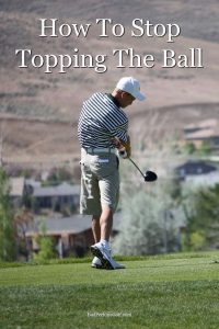 A guide to how to stop topping the ball when playing golf