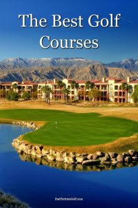 We take a look at the best golf courses in America and around the world