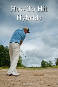 A guide to how to hit a hybrid golf club and when to use one