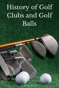 A look at the history of golf balls and golf clubs