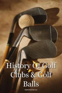 History of golf balls and golf clubs